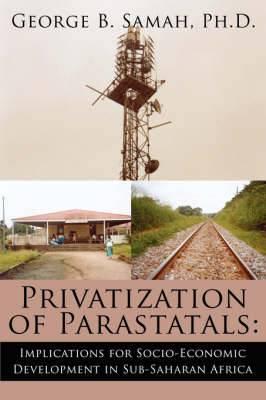 Privatization of Parastatals: Implications for Socio-Economic Development in Sub-Saharan Africa