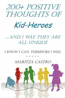 200+ Positive Thoughts of Kid-Heroes: And 1 Way They are All Unique