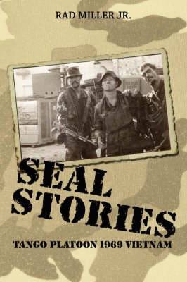 Seal Stories: Tango Platoon 1969 Vietnam