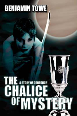 The Chalice Of Mystery: A Story of Donothor