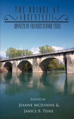 The Bridge at Argenteuil: Sonnets by Frances Sydnor Tehie