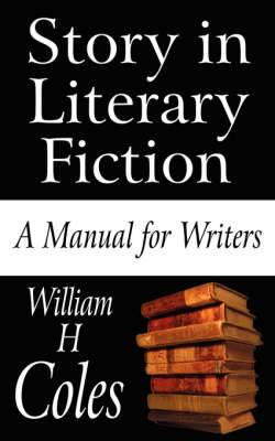 Story in Literary Fiction: A Manual for Writers