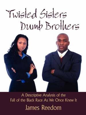 Twisted Sisters Dumb Brothers: A Descriptive Analysis of the Fall of the Black Race As We Once Knew It