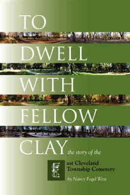 To Dwell with Fellow Clay: The Story of East Cleveland Township Cemetery