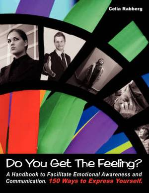 Do You Get The Feeling?: A Handbook to Facilitate Emotional Awareness and Communication 150 Ways to Express Yourself