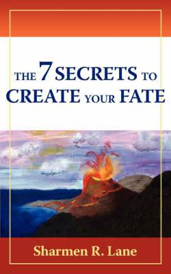 The 7 Secrets To Create Your Fate