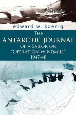 The ANTARCTIC JOURNAL of a Sailor on  Operation Windmill  1947-48