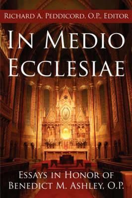 In Medio Ecclesiae: Essays in Honor of Benedict M. Ashley, O.P.