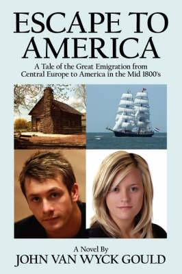 Escape To America: A Tale of the Great Emigation from Central Europe to America in the Mid 1800's