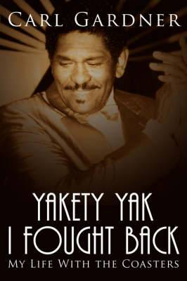 Yakety Yak I Fought Back: My Life with the  Coasters