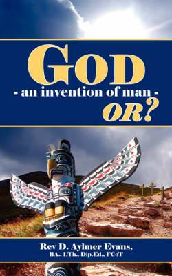 God - an Invention of Man - OR?