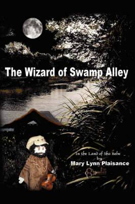The Wizard of Swamp Alley: In the Land of Sha Bebe