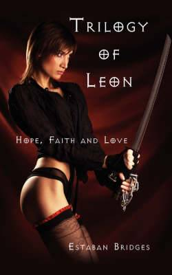 Trilogy of Leon: Hope, Faith and Love