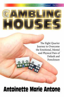 Gambling Houses: The Eight Quarter Journey to Overcome the Emotional, Mental and Physical Pain of Default and Foreclosure