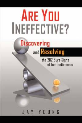 Are You Ineffective?: Discovering and Resolving the 202 Sure Signs of Personal Ineffectiveness