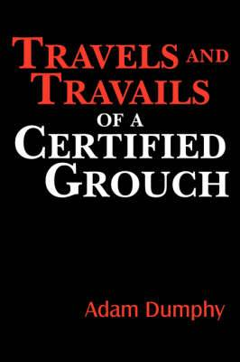 Travels and Travails of a Certified Grouch