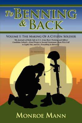To Benning & Back: Volume I: The Making Of A Citizen Soldierby
