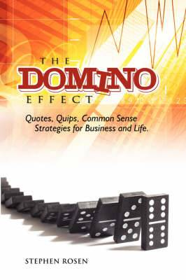 The Domino Effect: Quotes, Quips and Common Sense For Business and Life