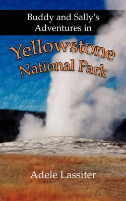Buddy and Sally's Adventures in Yellowstone National Park