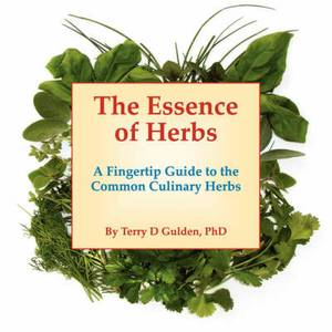 The Essence of Herbs: A Fingertip Guide to the Common Culinary Herbs