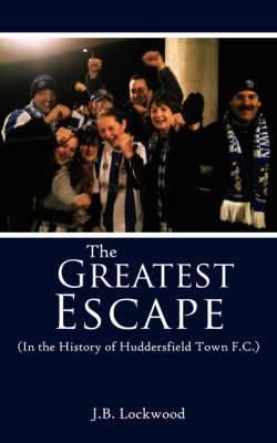 The Greatest Escape: in the History of Huddersfield Town F.C.