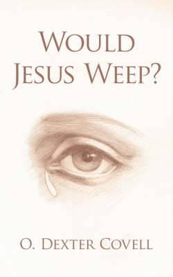 Would Jesus Weep?