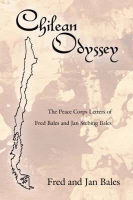Chilean Odyssey: The Peace Corps Letters of Fred Bales and Jan Stebing Bales