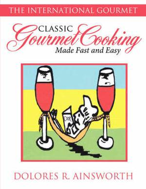 Classic Gourmet Cooking Made Fast and Easy: The International Gourmet