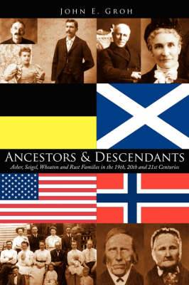 Ancestors and Descendants: Asher, Seigel, Wheaton and Rust Families in the 19th, 20th and 21st Centuries