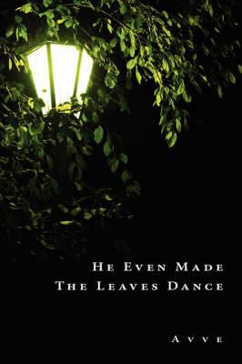 He Even Made The Leaves Dance