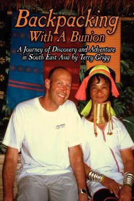 Backpacking with a Bunion: A Journey of Discovery and Adventure in South East Asia