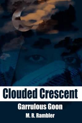 Clouded Crescent: Garrulous Goon