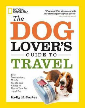 The Dog Lover's Guide to Travel: Best Destinations, Hotels, Events, and Advice to Please Your Pet - and You