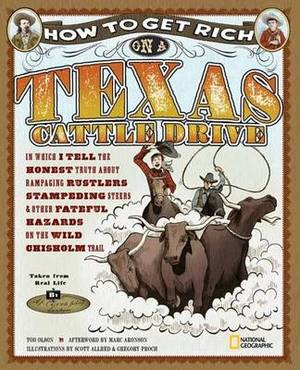 How to Get Rich on a Texas Cattle Drive: In Which I Tell the Honest Truth about Rampaging Rustlers, Stampeding Steers & Other Fateful Hazards on the Wild Chisolm Trail