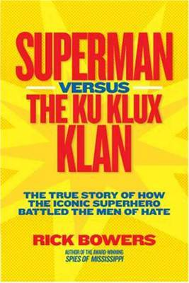 Superman vs. the Ku Klux Klan: The True Story of How the Iconic Superhero Battled the Men of Hate