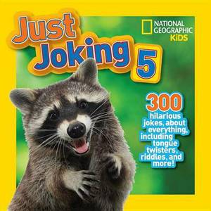 Just Joking 5: 300 Hilarious Jokes about Everything, Including Tongue Twisters, Riddles, and More!