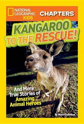 National Geographic Kids Chapters: Kangaroo to the Rescue!: And More True Stories of Amazing Animal Heroes (National Geographic Kids Chapters )