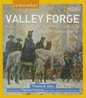 Remember Valley Forge: Patriots, Tories, and Redcoats Tell Their Stories