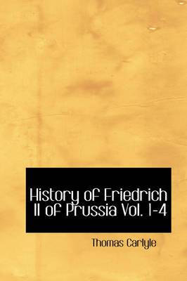 History of Friedrich II of Prussia, Volumes 1-4