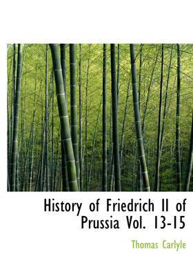 History of Friedrich II of Prussia, Volumes 13-15