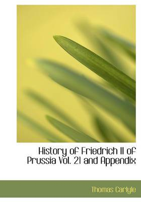 History of Friedrich II of Prussia, Volume 21 and Appendix