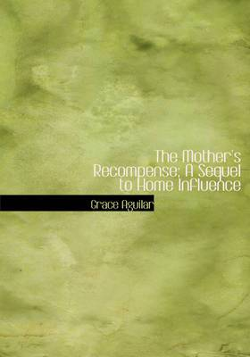 The Mother's Recompense; A Sequel to Home Influence