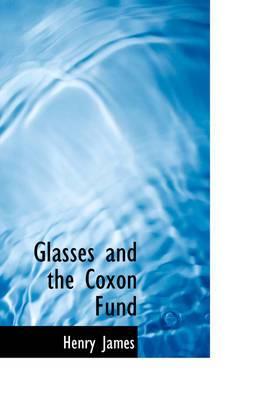 Glasses and the Coxon Fund