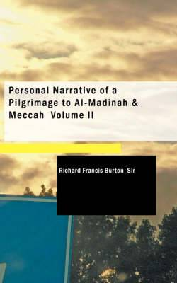 Personal Narrative of a Pilgrimage to Al-Madinah & Meccah Volume II