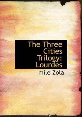 The Three Cities Trilogy: Lourdes (Large Print Edition)