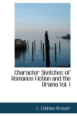 Character Sketches of Romance Fiction and the Drama, Vol. 1