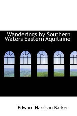 Wanderings by Southern Waters Eastern Aquitaine