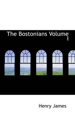 The Bostonians Volume I