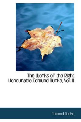 The Works of the Right Honourable Edmund Burke, Vol. 11