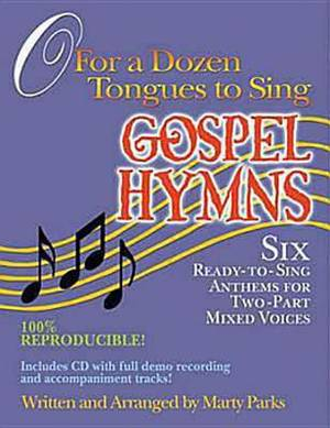 O for a Dozen Tongues to Sing: Gospel Hymns - Six Ready to Sing Anthems for Two Part Mixed Voices